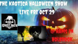 The Kaotica Halloween Show w/ Chris Cyanide and Idiot Box @ Rams American Pub